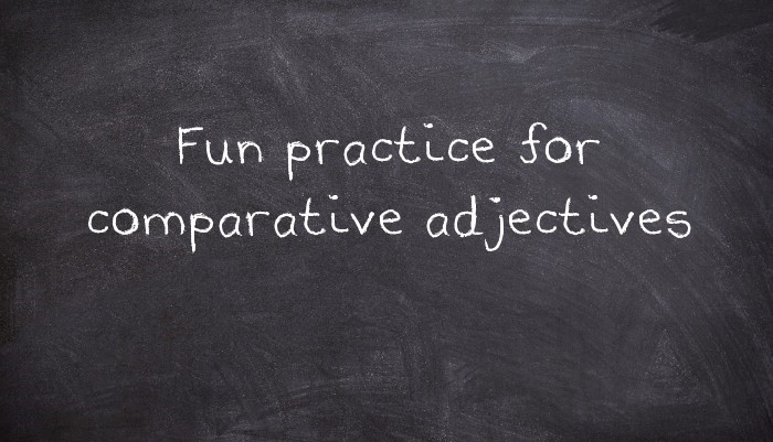 Fun practice for comparative adjectives